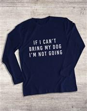 Cant Bring My Dog Long Sleeve T Shirt