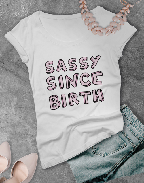 gifts: Sassy Since Birth Shirt for Ladies!