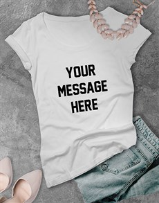 gifts: Personalised Your Own Message Ladies T Shirt !