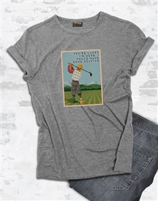 gifts: I Could Have Gone Golfing Shirt!