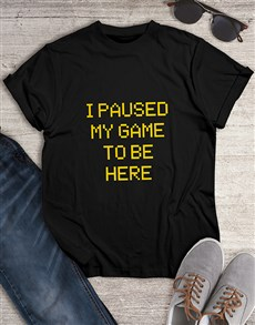 gifts: My Game is Paused Tshirt!