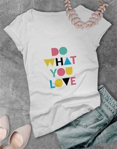 gifts: Do What You Love Ladies T Shirt!