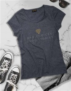 gifts: Bad Choices Good Stories Ladies T Shirt!