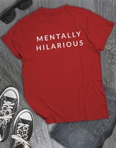 gifts: Mentally Hilarious T Shirt!