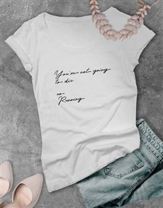 gifts: Not Going To Die Ladies T Shirt!