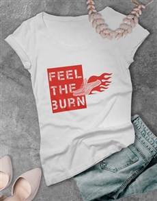gifts: Feel The Burn Ladies T Shirt!