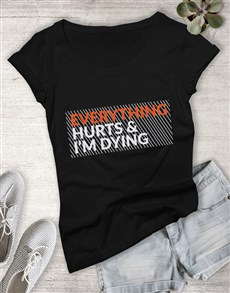 gifts: Everything Hurts Ladies T Shirt!