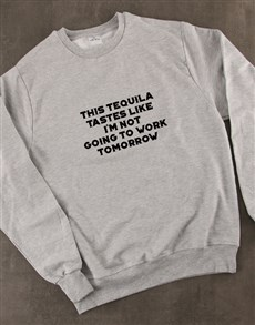 gifts: Tequila Tasts Like Not Going To Work Sweatshirt!