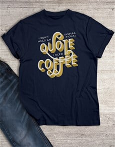 gifts: I Need Coffee Not An Inspirational Quote T Shirt!