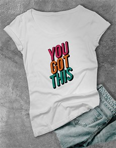 gifts: You Got This Ladies T Shirt!