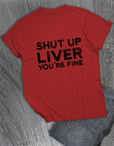 gifts: Shut Up Liver You Are Fine T Shirt!