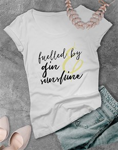 gifts: Fueled By Gin And Sunshine Ladies T Shirt!