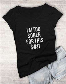 gifts: Im Too Sober For This Ladies T Shirt!