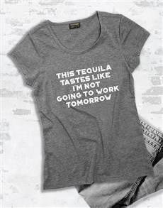 gifts: This Tequila Tastes Like No Work Ladies T Shirt!
