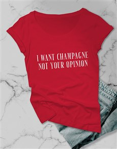 gifts: Want Champagne Not Your Opinion Ladies T Shirt!