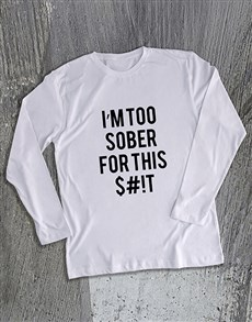 gifts: Too Sober For This Long Sleeve T Shirt!