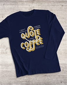 gifts: I Need Coffee Not A Quote Long Sleeve T Shirt!