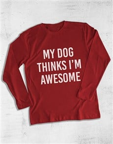 gifts: My Dog Thinks Im Awesome Long Sleeve T Shirt!
