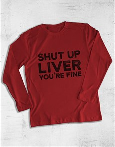 gifts: Shut Up Liver You Are Fine Long Sleeve T Shirt!