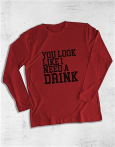 gifts: You Look Like I Need A Drink Long Sleeve T Shirt!