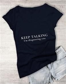 gifts: Keep Talking Ladies T Shirt!