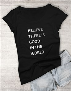 gifts: Be The Good Ladies T Shirt!