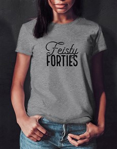 gifts: Feisty Forties Ladies T Shirt!