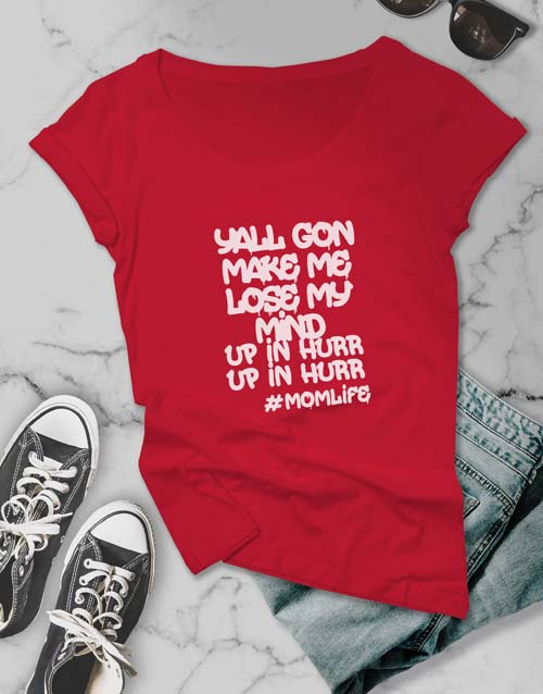 mothers-day: Yall Gon Make Me Lose My Mind Ladies T Shirt!